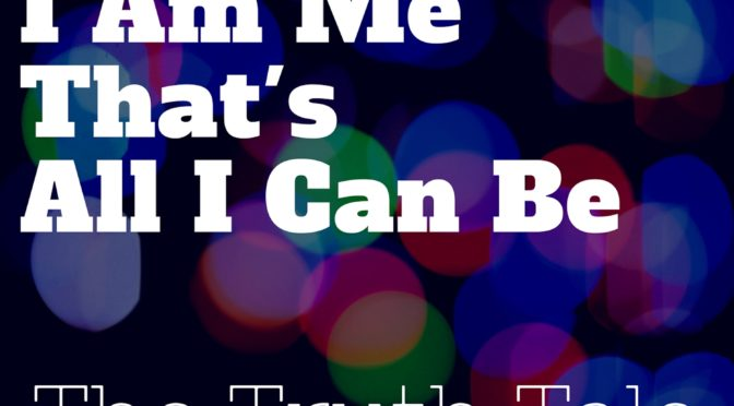 New Music Release: I Am Me, That's All I Can Be by The Truth Tale – Single