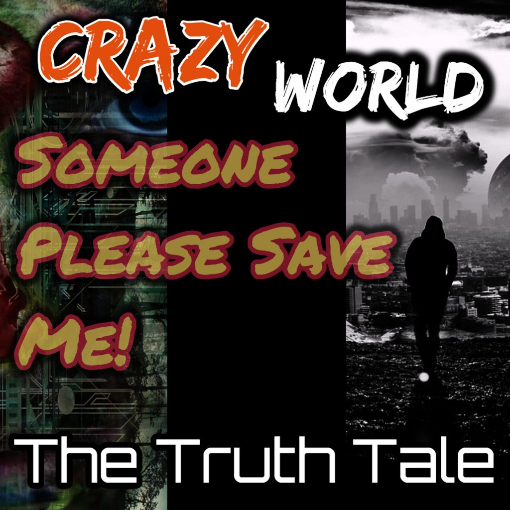 New Single Release: Crazy World, Someone Please Save Me by The Truth Tale
