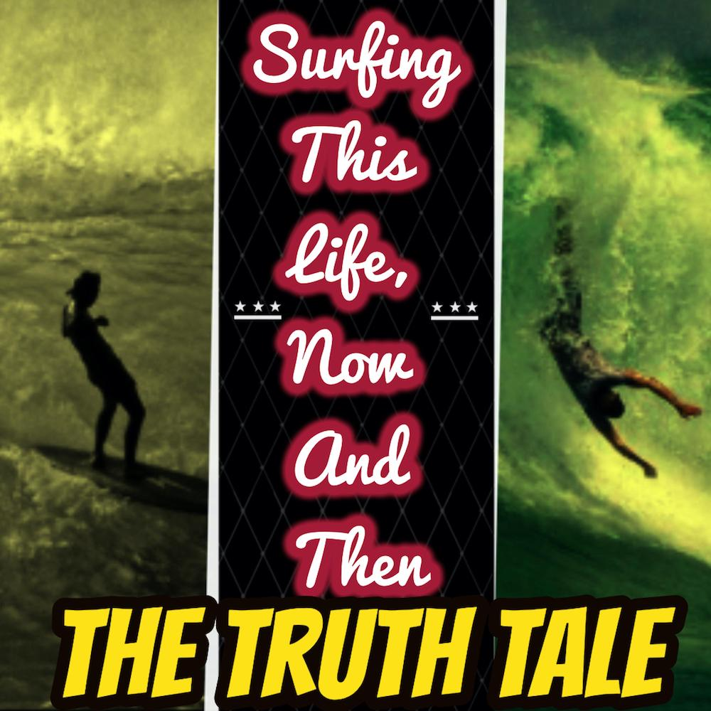 New Album: Surfing This Life, Now And Then by The Truth Tale
