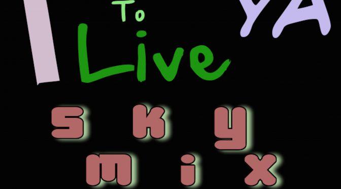 I Just Want To Live Ya Ya - Sky Mix